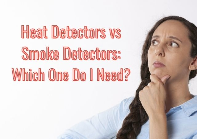 Heat Detectors vs Smoke Detectors: Which One Do You Need?